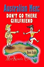 AUSTRALIAN MEN: Don't Go There, Girlfriend