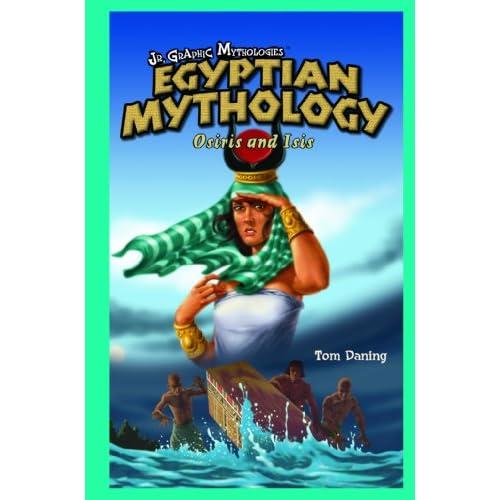 Egyptian Mythology: Osiris And Isis (Jr. Graphic Mythologies): Tom Daning: 9781404233997: Amazon