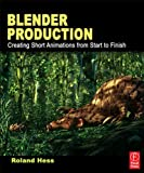 img - for Blender Production: Creating Short Animations from Start to Finish book / textbook / text book