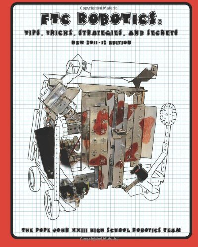 FTC Robotics: Tips, Tricks, Strategies, and Secrets (2011/12 Edition): New 2011/12 Season Edition
