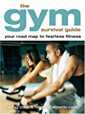 Gregg Cook & Fatima d'Almeida-Cook Gym Survival Guide, The: Your Road Map to Fearless Fitness