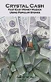 Crystal Cash: Fast Easy Money Magick Using Popular Stones (Exploring Crystal Magic Book 1)