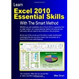 Learn Excel 2010 Essential Skills with The Smart Method: Courseware Tutorial for Self-Instruction to Beginner and Intermediate Levelby Mike Smart