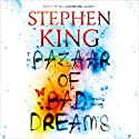 The Bazaar of Bad Dreams (       UNABRIDGED) by Stephen King Narrated by Stephen King, Dylan Baker, Brooke Bloom, Kathleen Chalfant, Hope Davis, Santino Fontana, Peter Friedman