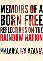 MEMOIRS OF A BORN-FREE: REFLECTIONS ON THE NEW SOUTH AFRICA