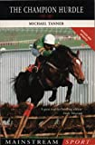 The Champion Hurdle: 1927-2002 (Mainstream Sport) (184018678X) by Tanner, Michael
