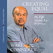Creating Equal: My Fight Against Race Preferences | [Ward Connerly]