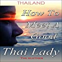 Thailand: How to Meet a Good Thai Lady Hörbuch von  The Blether Gesprochen von: Ron Herczig