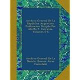 Archivo General De La República Argentina: Publicacion Dirijida Por Adolfo P. Carranza, Volumes 5-6