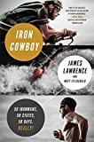img - for Iron Cowboy: How I Redefined Human Limits So You Can Redefine Yours: 50 Ironman Triathlons/50 States/50 Days book / textbook / text book