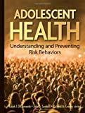 img - for Adolescent Health: Understanding and Preventing Risk Behaviors book / textbook / text book