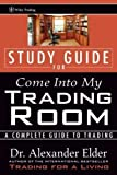 Come Into My Trading Room, Study Guide: A Complete Guide to Trading by Alexander Elder (April 24 2002)