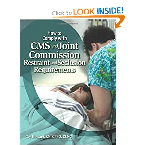 How to Comply with CMS and Joint Commission Restraint &amp;amp; Seclusion Requirements Gay Howard
