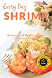Shrimp Recipes: The Beginners Guide to Breakfast, Lunch, Dinner, and More (Everyday Recipes)