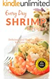 Shrimp Recipes: The Beginner's Guide to Breakfast, Lunch, Dinner, and More (Everyday Recipes) (English Edition)