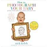 How To Photograph Your Baby: Revised Edition ~ Nick Kelsh