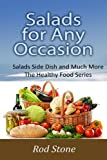 Salads for Any Occasion: Salads can be Much More Than Just a Side Dish (Healthy Food Series)