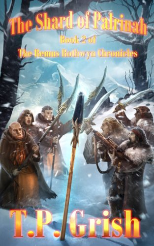 Book: The Shard of Palrinah (Book 2 of The Remus Rothwyn Chronicles) by T.P. Grish