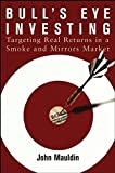 img - for Bull's Eye Investing: Targeting Real Returns in a Smoke and Mirrors Market by John Mauldin (2004-05-03) book / textbook / text book