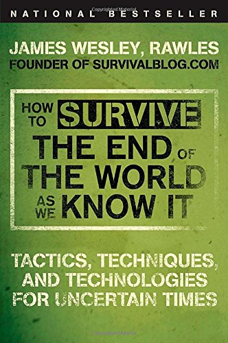 Image of How to Survive the End of the World as We Know It: Tactics, Techniques, and Technologies for Uncertain Times