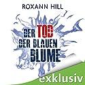 Der Tod der blauen Blume Hörbuch von Roxann Hill Gesprochen von: Carolin Sophie Göbel