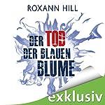 Der Tod der blauen Blume | Roxann Hill