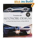 Triumphe des Automobil-Designs: Von Darris Rolls Royce Phantom zu Fiskers BMW Z8 (Sachbuch)