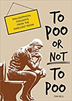 To Poo or Not to Poo: Philosophical Thoughts from the Smallest Room