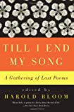 Till I End My Song: A Gathering of Last Poems (0061923060) by Bloom, Harold