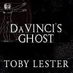 Da Vinci's Ghost: Genius, Obsession, and How Leonardo Created the World in His Own Image | Toby Lester