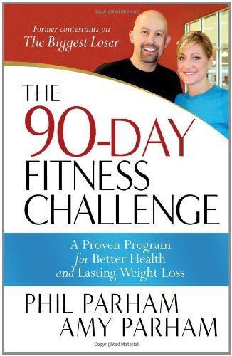 90-Day Fitness Challenge A Proven Program For Better Health And Lasting Weight Loss By Parham, Phil, Parham, Amy [Harvest House Publishers,2010] [Paperback]