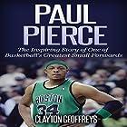 Paul Pierce: The Inspiring Story of One of Basketball's Greatest Small Forwards Hörbuch von Clayton Geoffreys Gesprochen von: Nicholas Barta