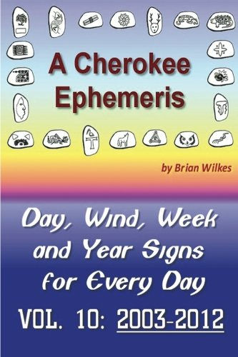 A Cherokee Ephemeris 10: Calculating You Cherokee Calendar Birth Date (Volume 10) PDF