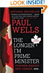 The Longer I'm Prime Minister: Stephe...