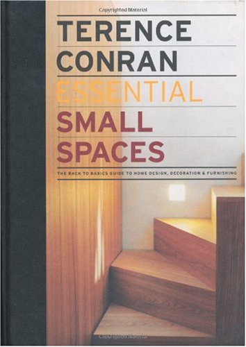 Essential Small Spaces: The Back to Basics Guide to Home Design, Decoration & Furnishing, Terence Conran