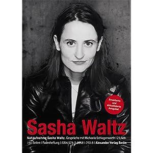 Nahaufnahme Sasha Waltz: Gespräche mit Michaela Schlagenwerth