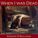 When I Was Dead | Vincent O'Sullivan