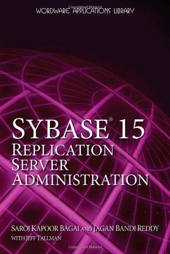 Sybase 15 Replication Server Administration by Bagai, Saroj Kapoor, Tallman, Jeff, Reddy, Jagan Bandi published by Wordware Publishing Inc. (2008)