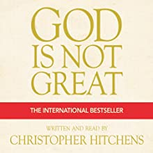God Is Not Great: The Case Against Religion (       ABRIDGED) by Christopher Hitchens Narrated by Christopher Hitchens