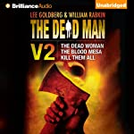 The Dead Man, Volume 2: The Dead Woman, The Blood Mesa, Kill Them All (       UNABRIDGED) by Lee Goldberg, William Rabkin, David McAfee, James Reasoner, Harry Shannon Narrated by Luke Daniels