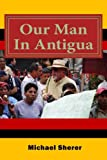 img - for Our Man In Antigua: Second Edition book / textbook / text book