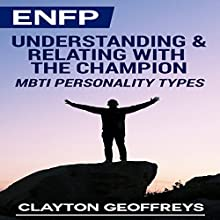 ENFP: Understanding & Relating with the Champion (MBTI Personality Types) (       UNABRIDGED) by Clayton Geoffreys Narrated by Craig Sweat
