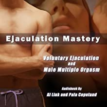 Voluntary Ejaculation and Male Multiple Orgasms (       UNABRIDGED) by Al Link, Pala Copeland Narrated by Amy Jolson