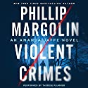 Violent Crimes: An Amanda Jaffe Novel Audiobook by Phillip Margolin Narrated by Therese Plummer