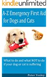 A-Z Emergency First Aid for Dogs and Cats: The complete resource for Dog and Cat owners, carers and professionals - all in alphabetical order (English Edition)