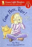 Come Here, Tiger! (Green Light Readers Level 1) (015204860X) by Moran, Alex