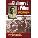 From Stalingrad to Pillau: A Red Army Artillery Officer Remembers the Great Patriotic Warby Isaak Kobylyanskiy