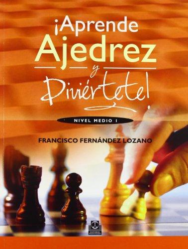 !Aprende ajedres y diviertete!Nivel medio  [Francisco Fernandez Lozano] (Tapa Blanda)