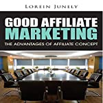 Good Affiliate Marketing: The Advantages of Affiliate Concept | Lorein Junely