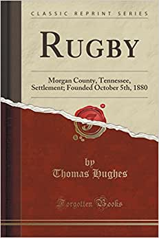 Download book Rugby: Morgan County, Tennessee, Settlement; Founded October 5th, 1880 (Classic Reprint)